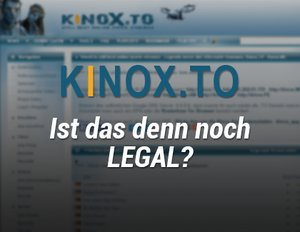 Kinox.to – Online-Movie-Streams – Filme und Serien online schauen kostenlos: Legal oder illegal?