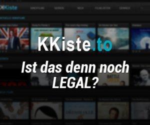 KKiste.to - Kinofilme und Serien im Stream auf Kinokiste ansehen: Legal oder illegal?