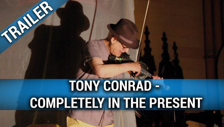 Tony Conrad: Completely in the Present (OmU) - Trailer Poster