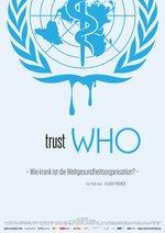 TrustWho - Wie krank ist die Weltgesundheitsorganisation? Poster