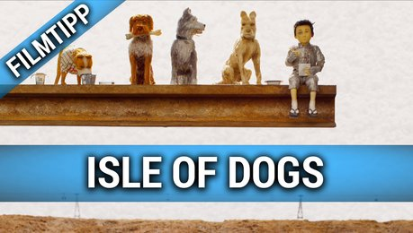 Isle of Dogs - Filmtipp Poster